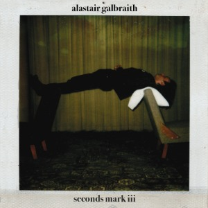 Alastair Galbraith / Seconds Mark Ⅲ (Vinyl, UK Import)