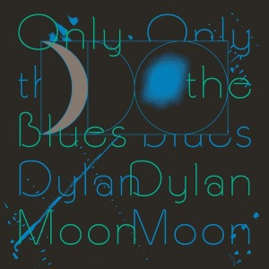 Dylan Moon / Only The Blues (Vinyl)