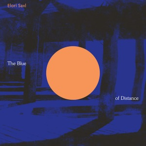 Elori Saxl / The Blue of Distance (Vinyl, Cloudy Clear Colored)