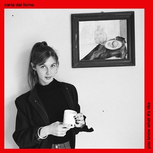 Carla Dal Forno / You Know What It's Like (Vinyl)